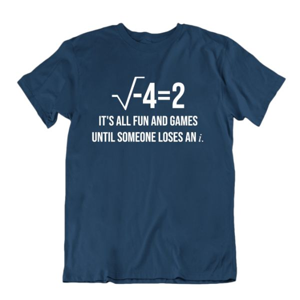 """It's All Fun and Games Until Someone Loses an i"" Funny Math T Shirt-Navy Blue-Small-Daily Steals"