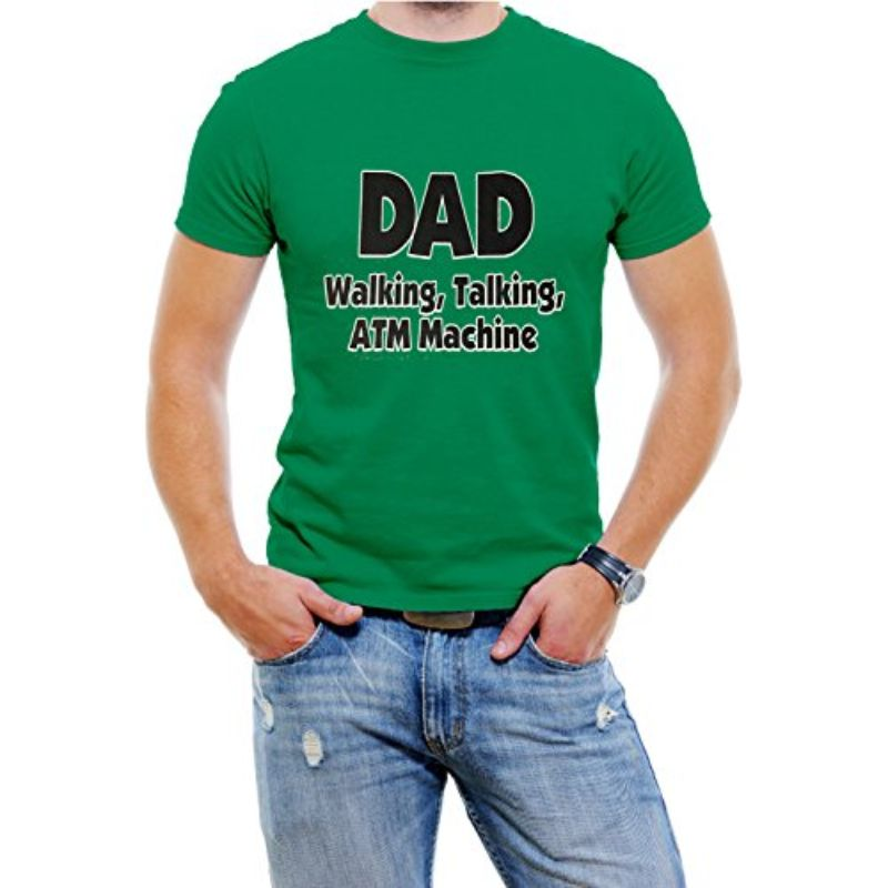 """DAD Walking, Talking, ATM Machine"" Funny T-Shirt-Green-4XL-Daily Steals"