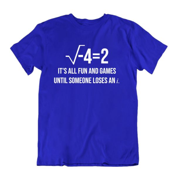 """It's All Fun and Games Until Someone Loses an i"" Funny Math T Shirt-Royal Blue-Small-Daily Steals"