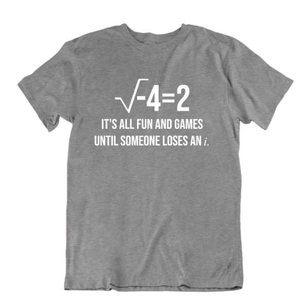 """It's All Fun and Games Until Someone Loses an i"" Funny Math T Shirt-Sports Grey-Medium-Daily Steals"