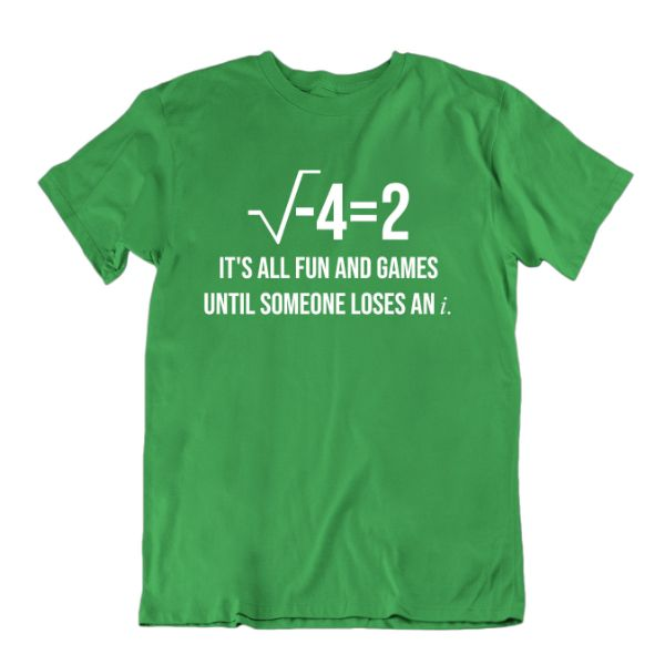 """It's All Fun and Games Until Someone Loses an i"" Funny Math T Shirt-Kelly Green-Small-Daily Steals"