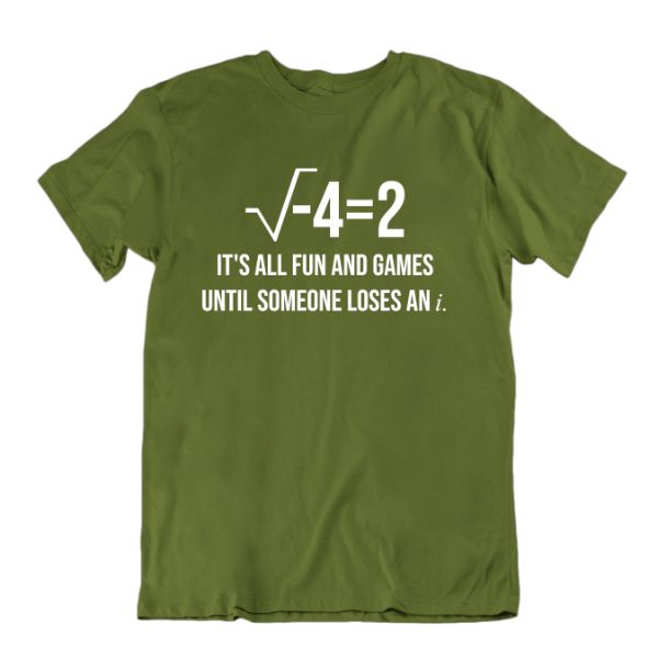 """It's All Fun and Games Until Someone Loses an i"" Funny Math T Shirt-Military Green-Small-Daily Steals"