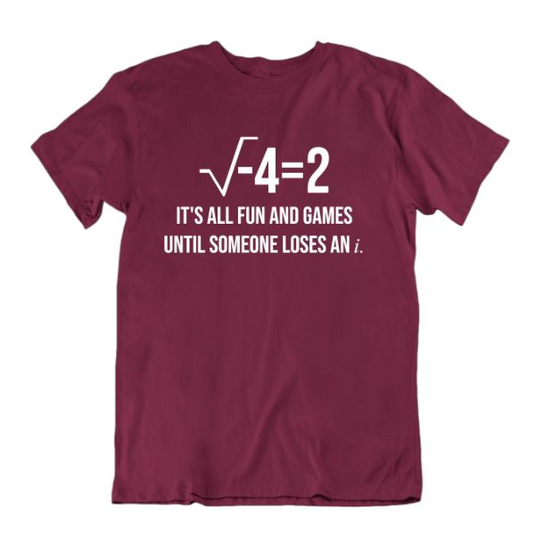 """It's All Fun and Games Until Someone Loses an i"" Funny Math T Shirt-Maroon-Small-Daily Steals"