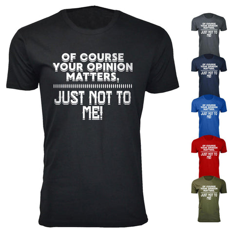 Men's Of Course Your Opinion Matters, Just Not To Me Humor T-shirts