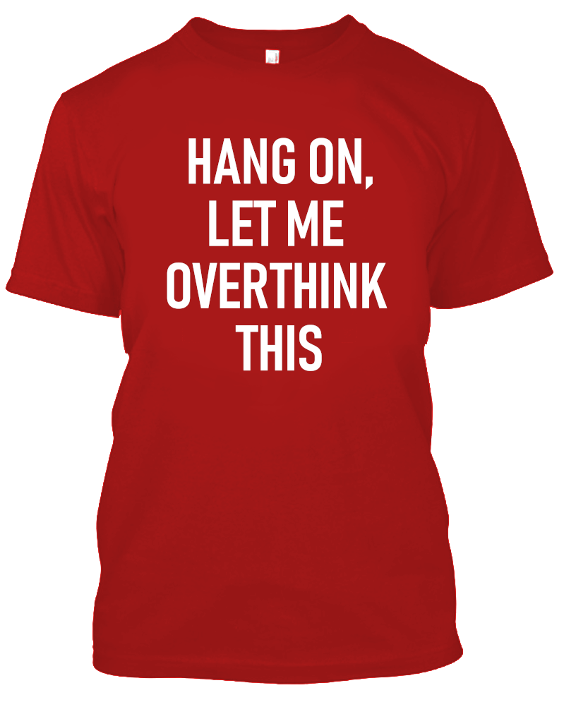 Hang On, Let Me Overthink This Funny T-Shirt-Red-S-Daily Steals