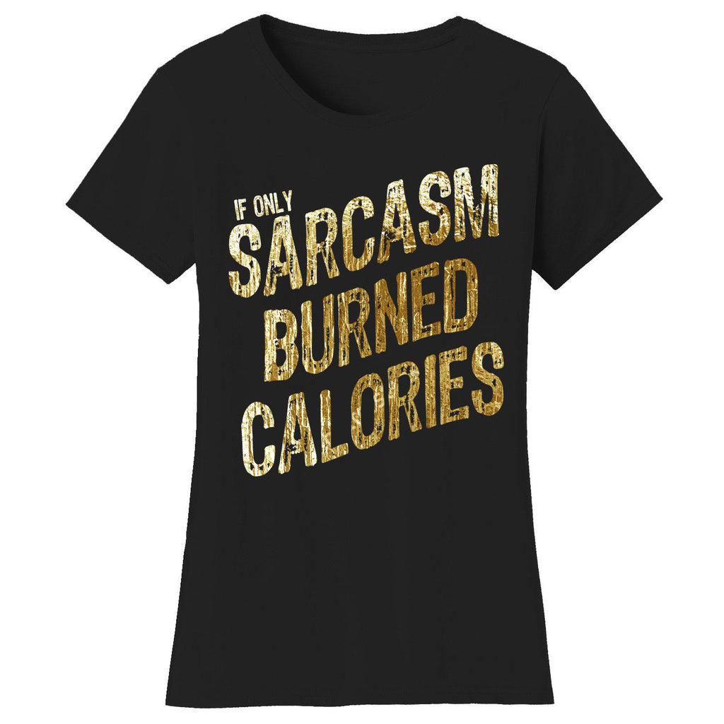 Women's Gym Workout Humor T-shirts-2X-Large-If Only Sarcasm Burned Calories - Black/Gold Print-Daily Steals