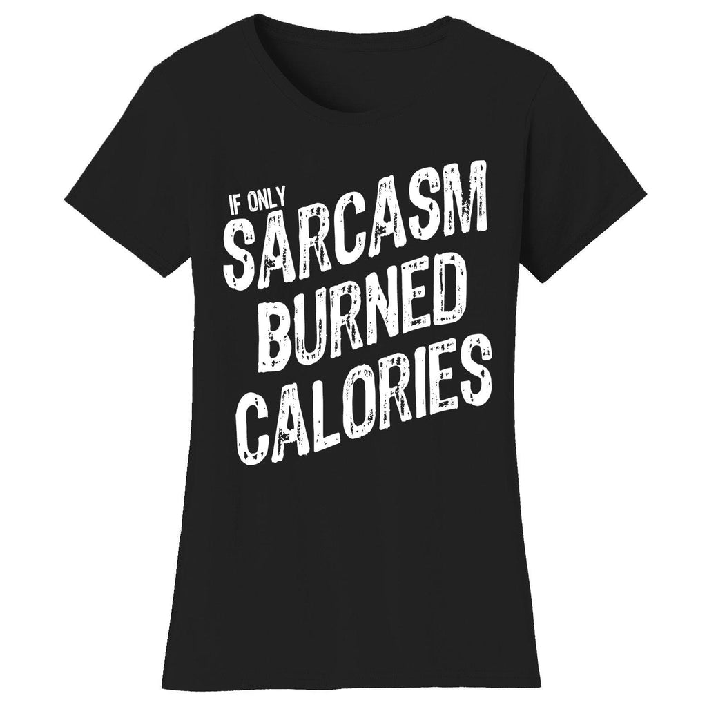 Women's Gym Workout Humor T-shirts-2X-Large-If Only Sarcasm Burned Calories - Black/White Print-Daily Steals