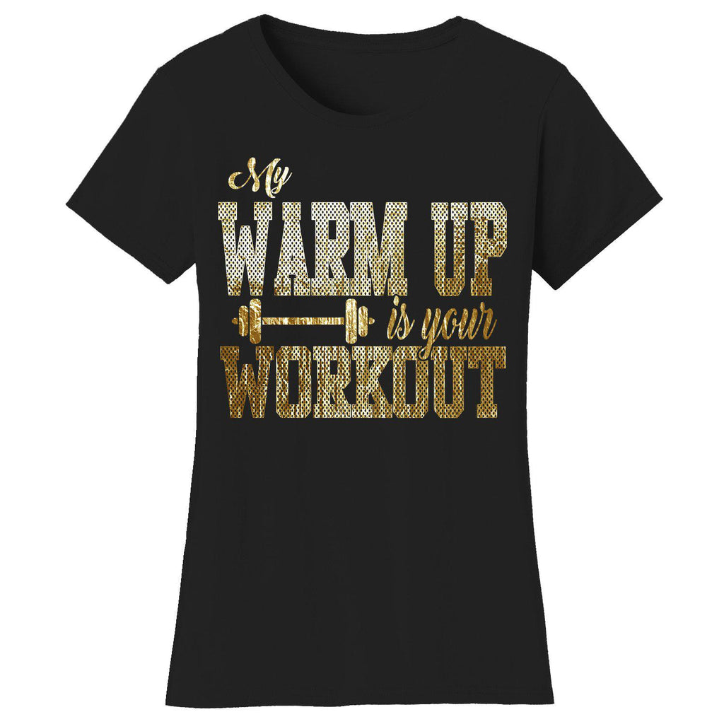 Women's Gym Workout Humor T-shirts-2X-Large-My Warm Up is Your Workout - Black/Gold Print-Daily Steals
