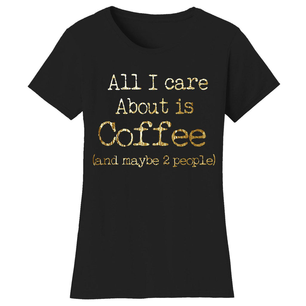 Women's Coffee Themed Humor T-Shirts-2X-Large-All I care About is Coffee - Black/Gold-Daily Steals
