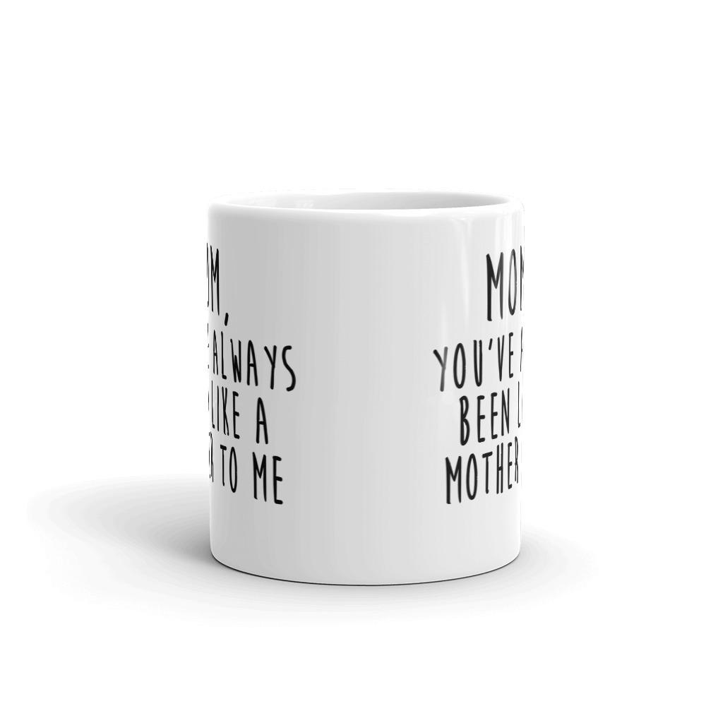 Daily Steals-Mother's Day Mug - Mom, You've Always Been Like a Mother To Me - 11 Ounce-Kitchen Essentials-