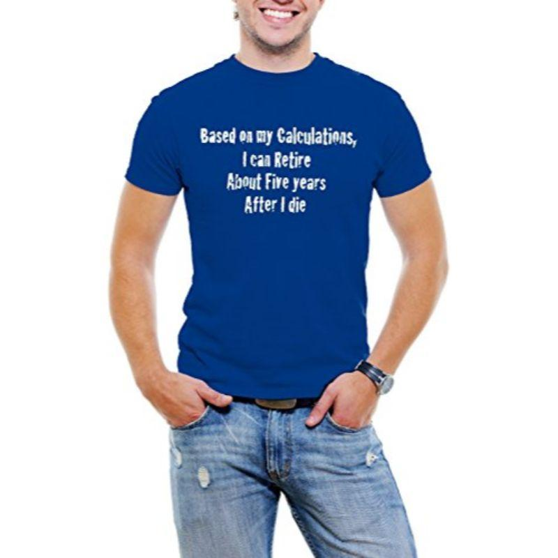 """Based On My Calcuations"" Funny Men T-Shirt-Dark Blue-4XL-Daily Steals"