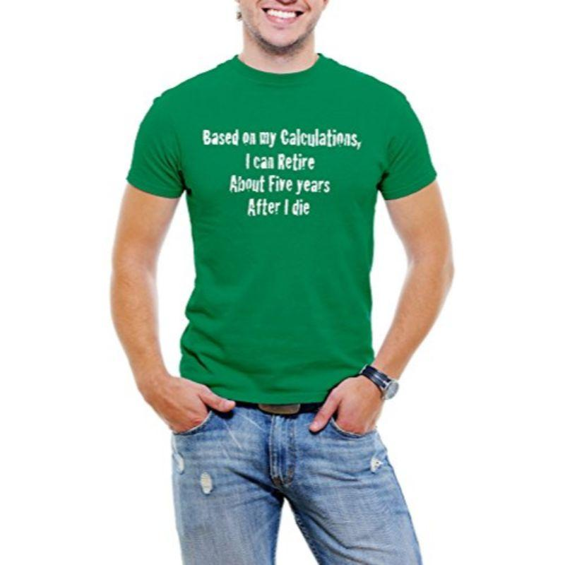 """Based On My Calcuations"" Funny Men T-Shirt-Green-4XL-Daily Steals"