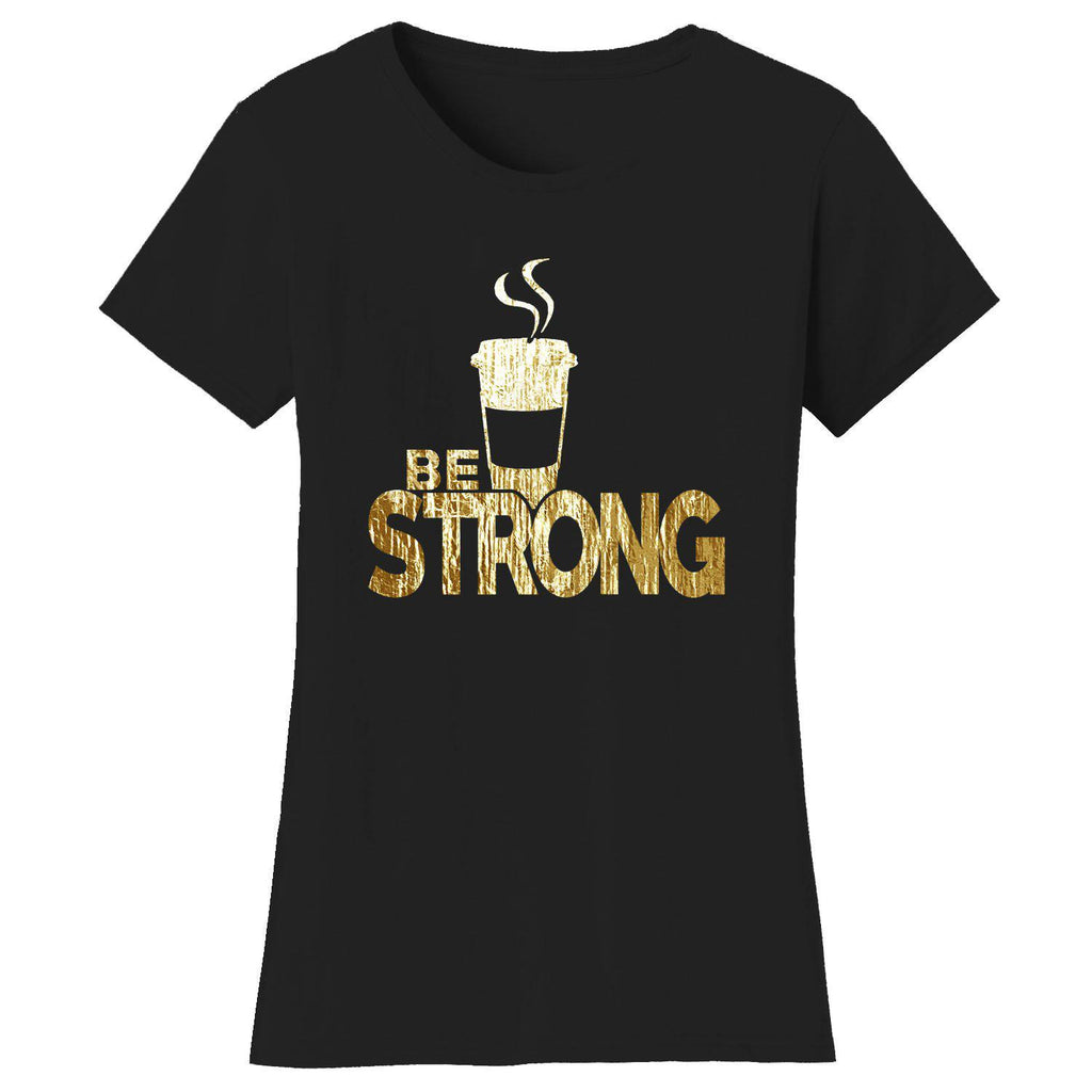 Women's Coffee Themed Humor T-Shirts-2X-Large-Be Strong Coffee - Black/Gold-Daily Steals