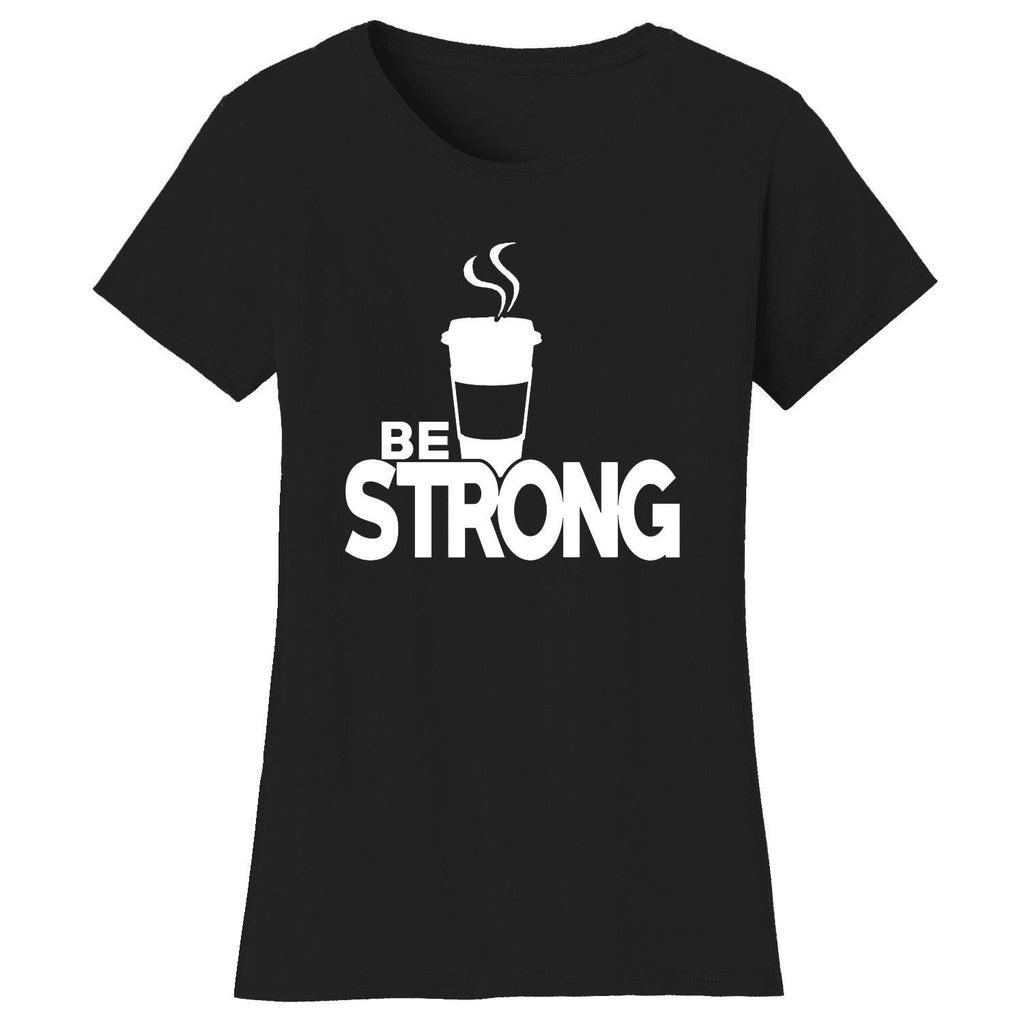 Women's Coffee Themed Humor T-Shirts-2X-Large-Be Strong Coffee - Black/White-Daily Steals