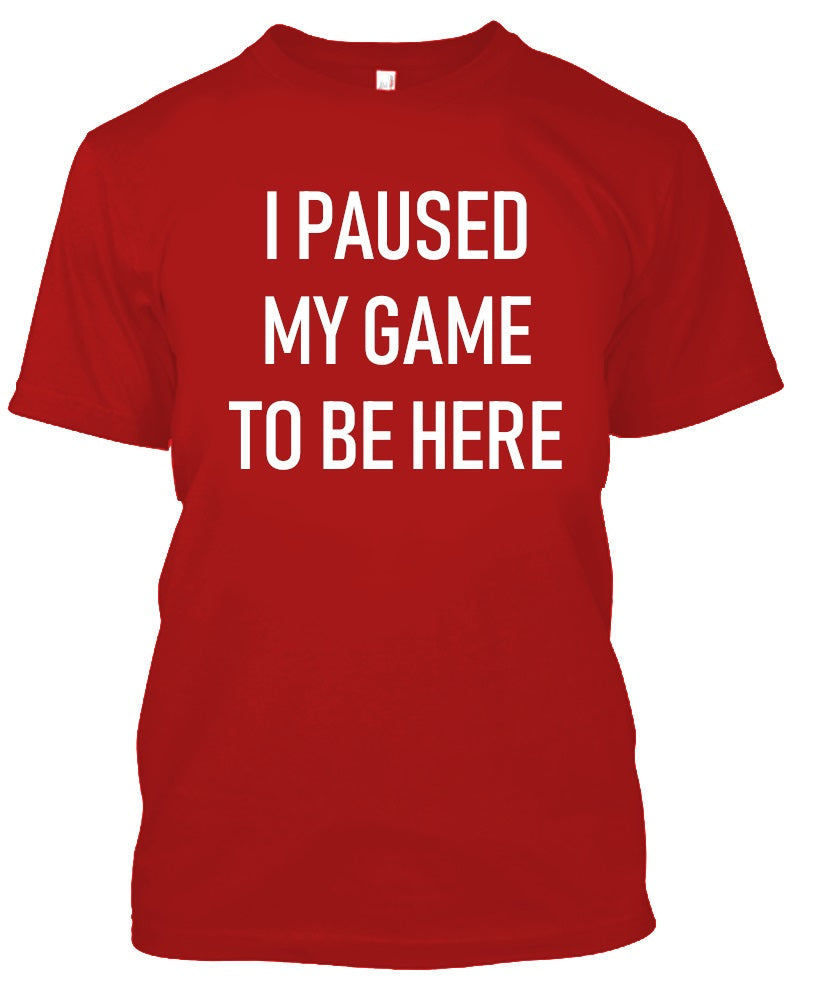 I Paused My Game to Be Here - Gamer Tshirt-Red-S-Daily Steals