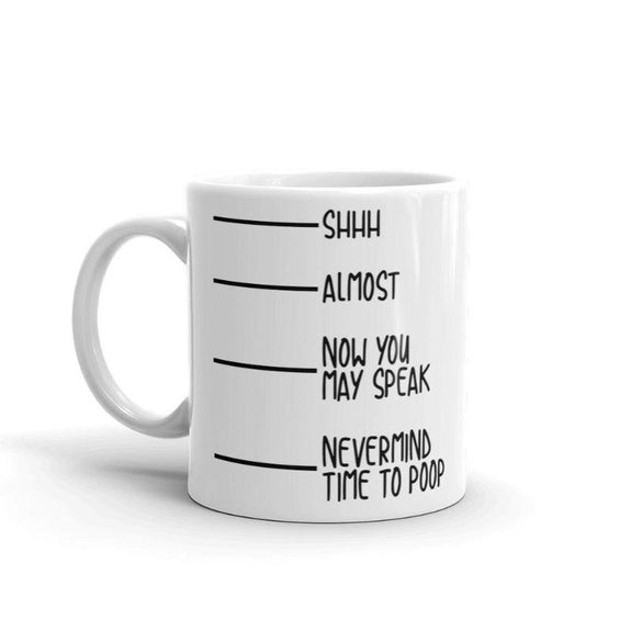 """Shhh, Almost, Now You May Speak, Nevermind Time To Poop"" Coffee Mug-Daily Steals"