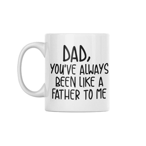 Dads Day 11 ounce Coffee Mugs-Dad, You've Always Been Like a Father To Me-