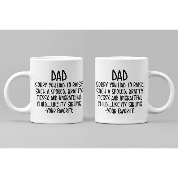 Dads Day 11 ounce Coffee Mugs-Dad Sorry You Had to Raise a Spolied Messy Bratty Kid ... Like My Sibling-