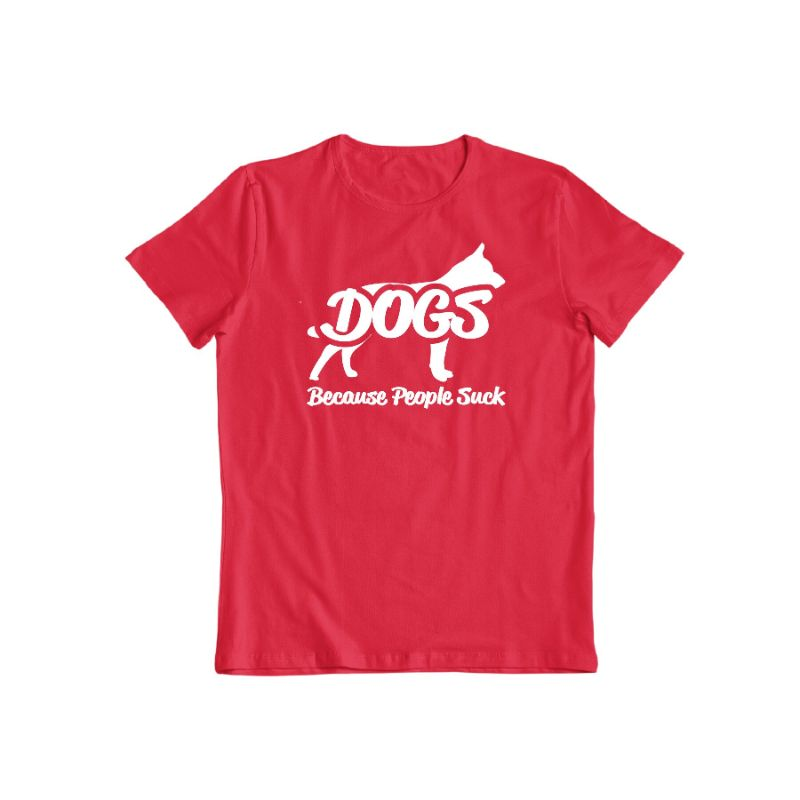 """Dogs! Because People Suck"" Shirt-Red-S-Daily Steals"