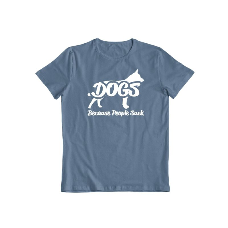 """Dogs! Because People Suck"" Shirt-Indigo Blue-S-Daily Steals"
