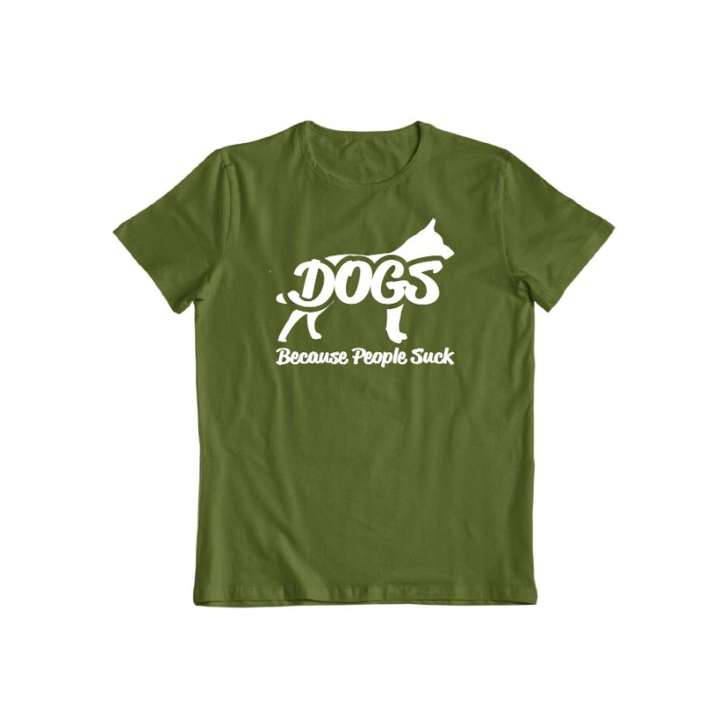 """Dogs! Because People Suck"" Shirt-Military Green-M-Daily Steals"