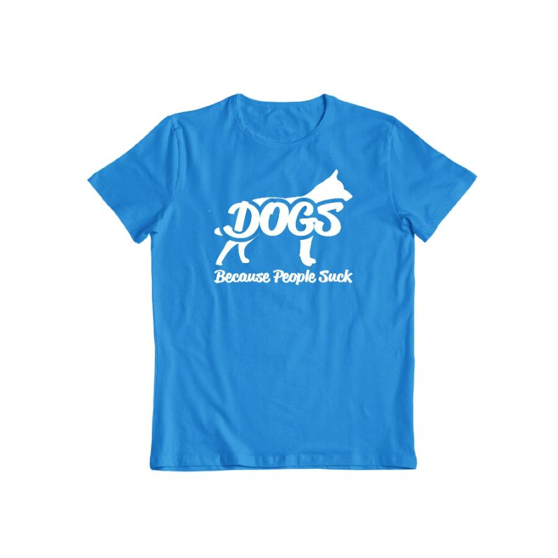 """Dogs! Because People Suck"" Shirt-Sapphire-S-Daily Steals"