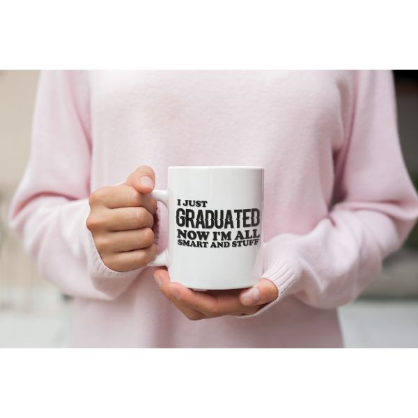 I Just Graduated Now I'm All Smart and Stuff Funny Graduation 11 Ounce Coffee Mug-Daily Steals