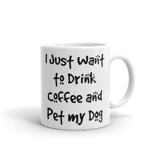 """I Just Want to Drink Coffee and Pet My Dog"" 11 Ounce Coffee Mug for Canine Lovers-Daily Steals"