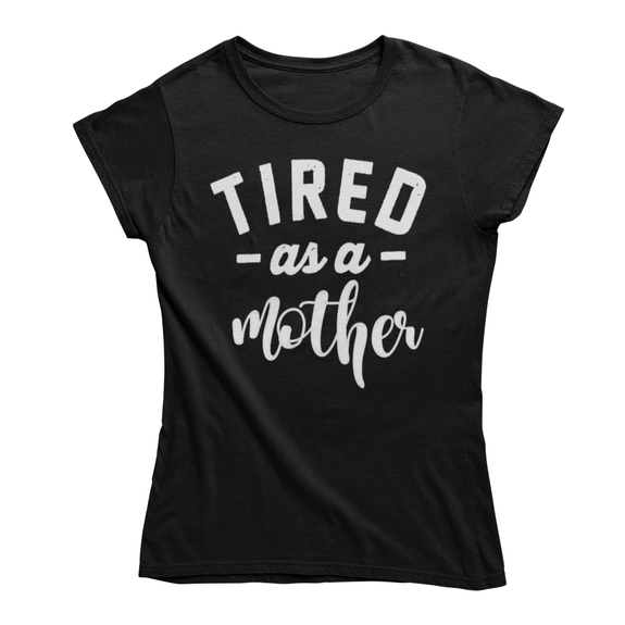 "Daily Steals-Funny Mother's Day ""Tired as a Mother"" T-Shirt-Women's Apparel-Black-Small-"
