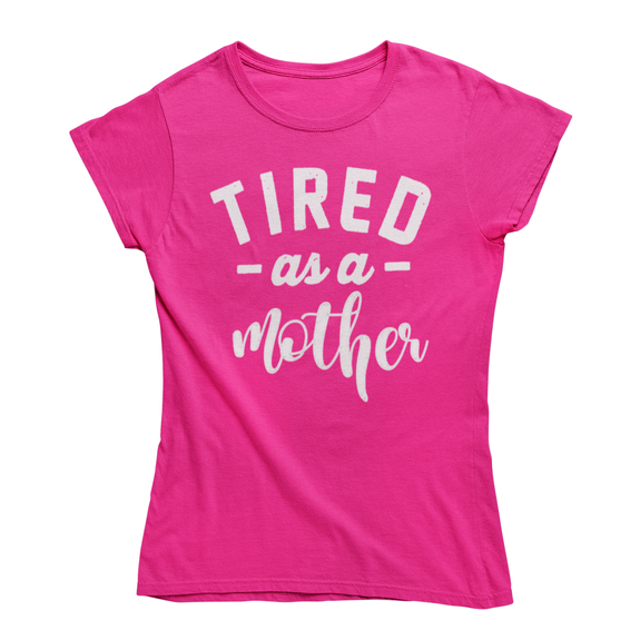"Daily Steals-Funny Mother's Day ""Tired as a Mother"" T-Shirt-Women's Apparel-Pink-Medium-"