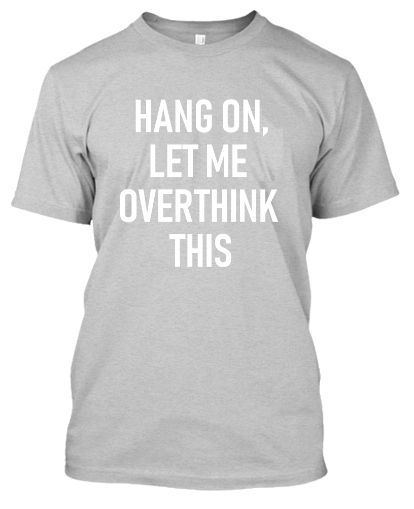 Hang On, Let Me Overthink This Funny T-Shirt-Sports Gray-S-Daily Steals