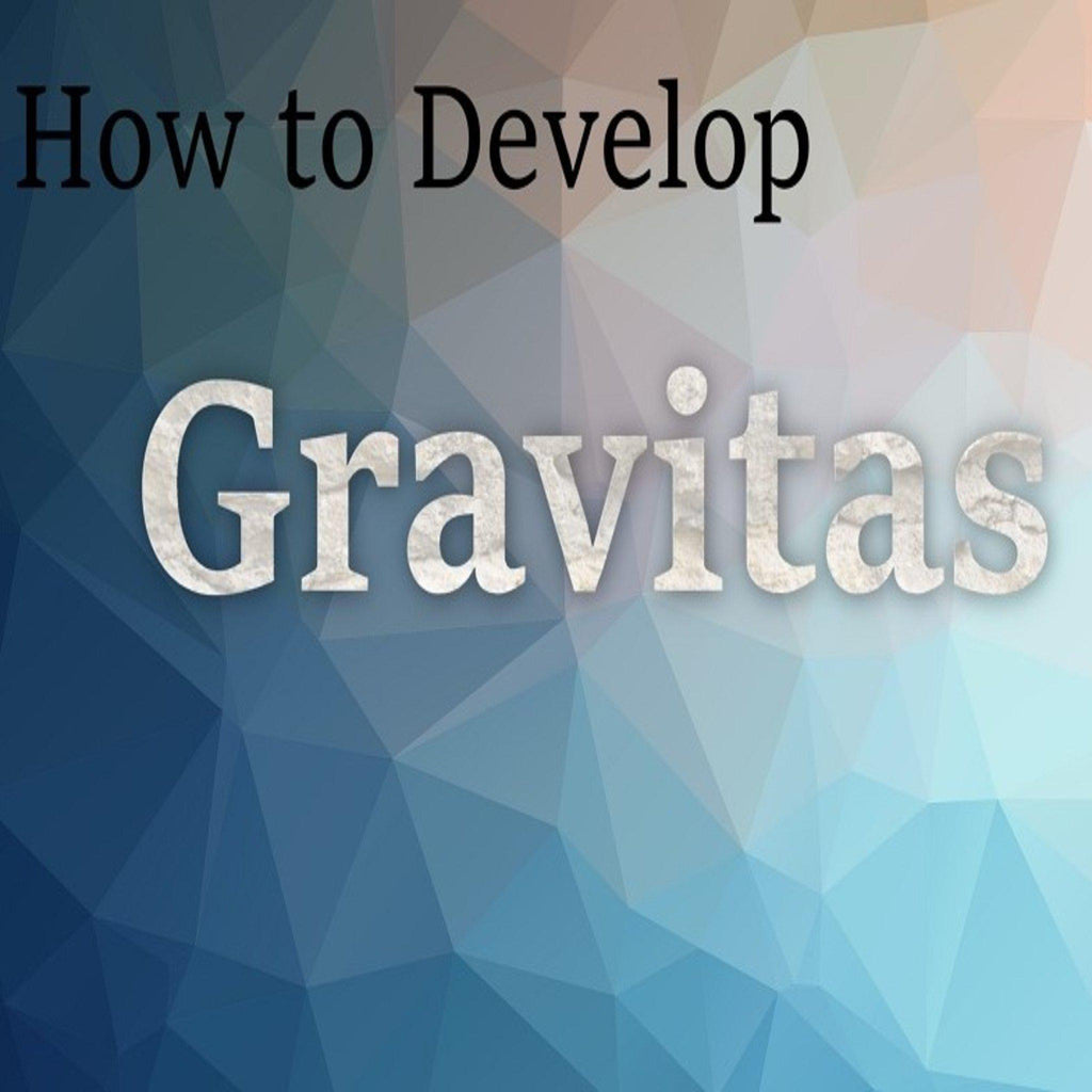 How to Develop Gravitas-