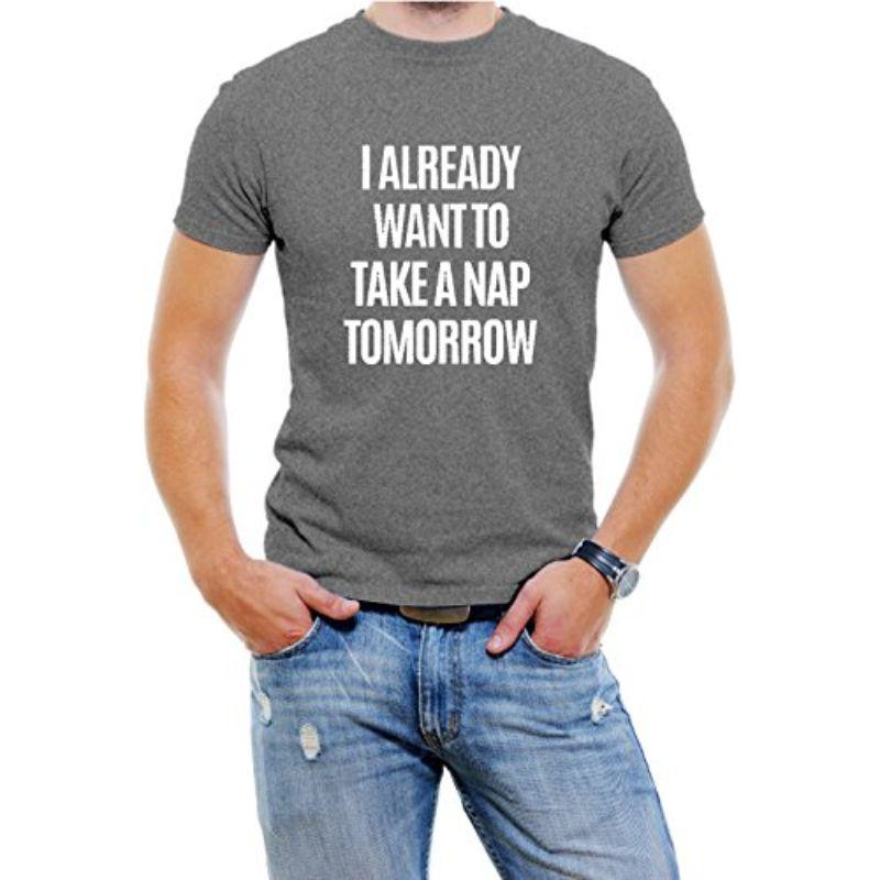 """I Already Want To Take A Nap Tomorrow"" Men's T-Shirt-Grey-4XL-Daily Steals"