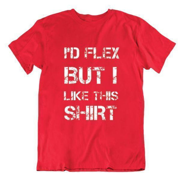 "Daily Steals-""I'd Flex But I Like This Shirt"" Workout and Gym T-Shirt-Men's Apparel-Red-Small-"