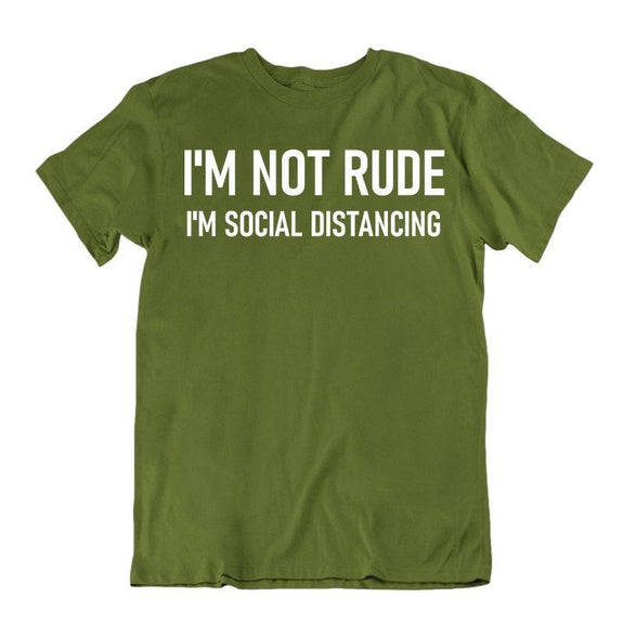 """I'm Not Rude, I'm Social Distancing"" T-Shirt-Military Green-L-"