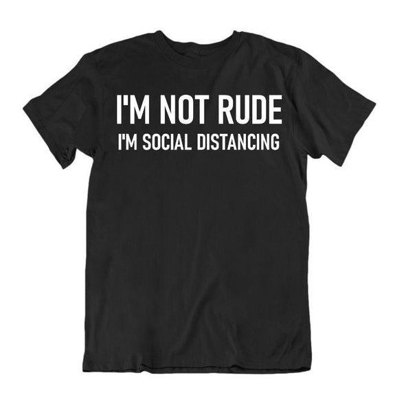 """I'm Not Rude, I'm Social Distancing"" T-Shirt-Black-M-"