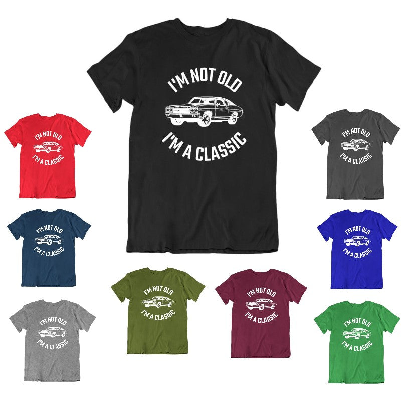 I'm Not Old I'm a Classic T-Shirt-Daily Steals