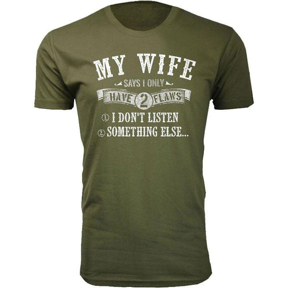 Men's Best and Funniest Father's Day T-Shirts Ever - Several Styles-Military Green-My Wife Says I Only have 2 Flaws-2XL