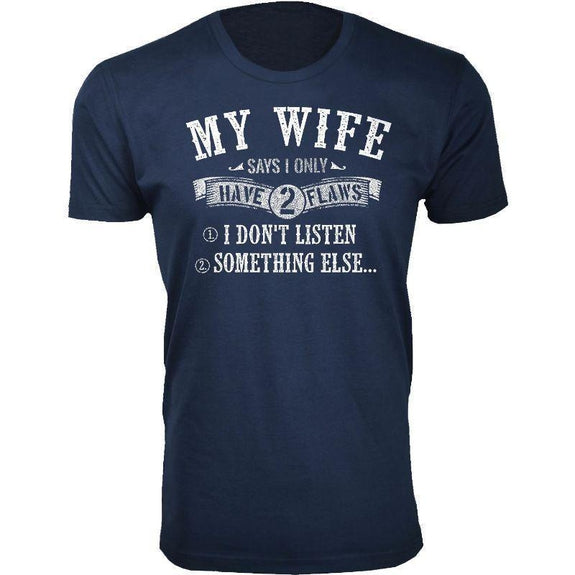 Men's Best and Funniest Father's Day T-Shirts Ever - Several Styles-Navy-My Wife Says I Only have 2 Flaws-M