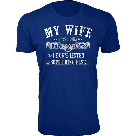 Men's Best and Funniest Father's Day T-Shirts Ever - Several Styles-Royal Blue-My Wife Says I Only have 2 Flaws-3XL