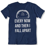 Taco Eclipse of The Heart, Every Now and Then I Fall Apart T-Shirt-Navy Blue-2XL-Daily Steals