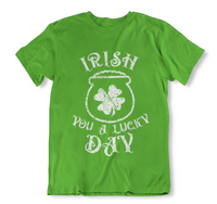 Irish You a Lucky Day Funny St. Patrick's Day T Shirt