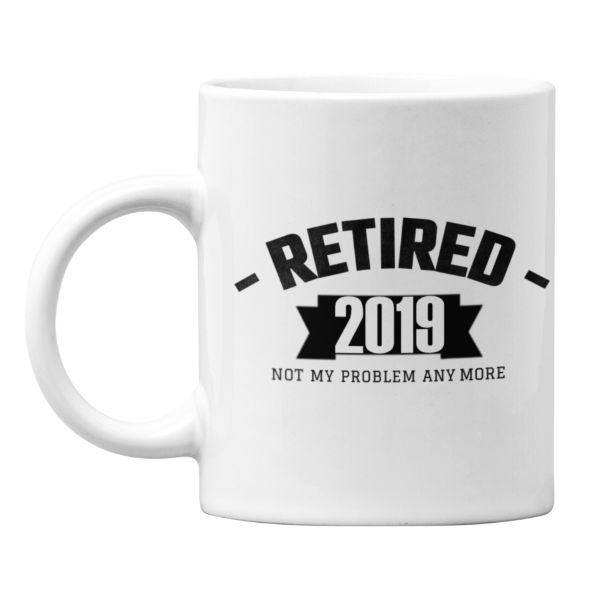 Retired 2019 Not My Problem Anymore 11 Ounce Coffee Mug-Daily Steals