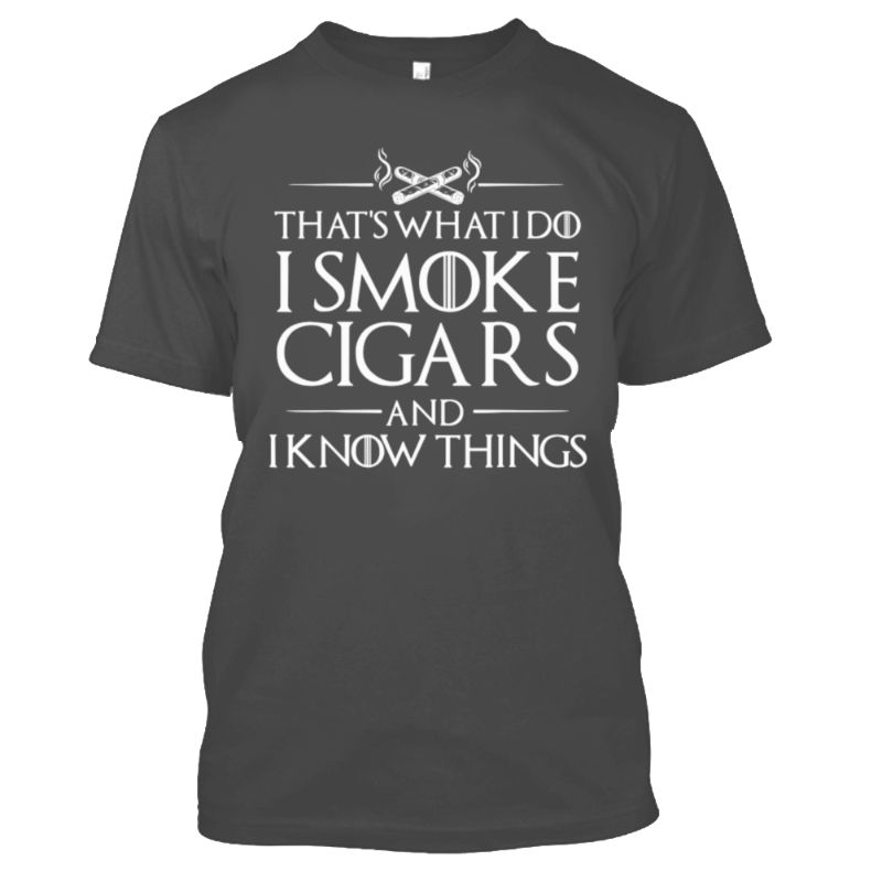 That's What I Do I Smoke Cigars And I Know Things T-Shirt-Charcoal-S-Daily Steals