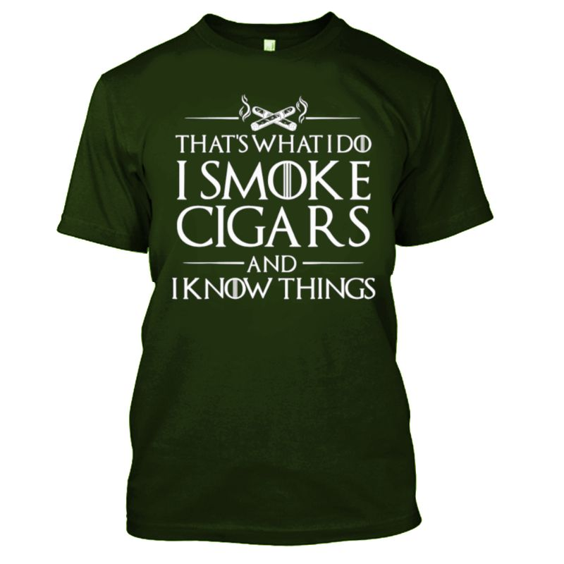 That's What I Do I Smoke Cigars And I Know Things T-Shirt-Military Green-S-Daily Steals