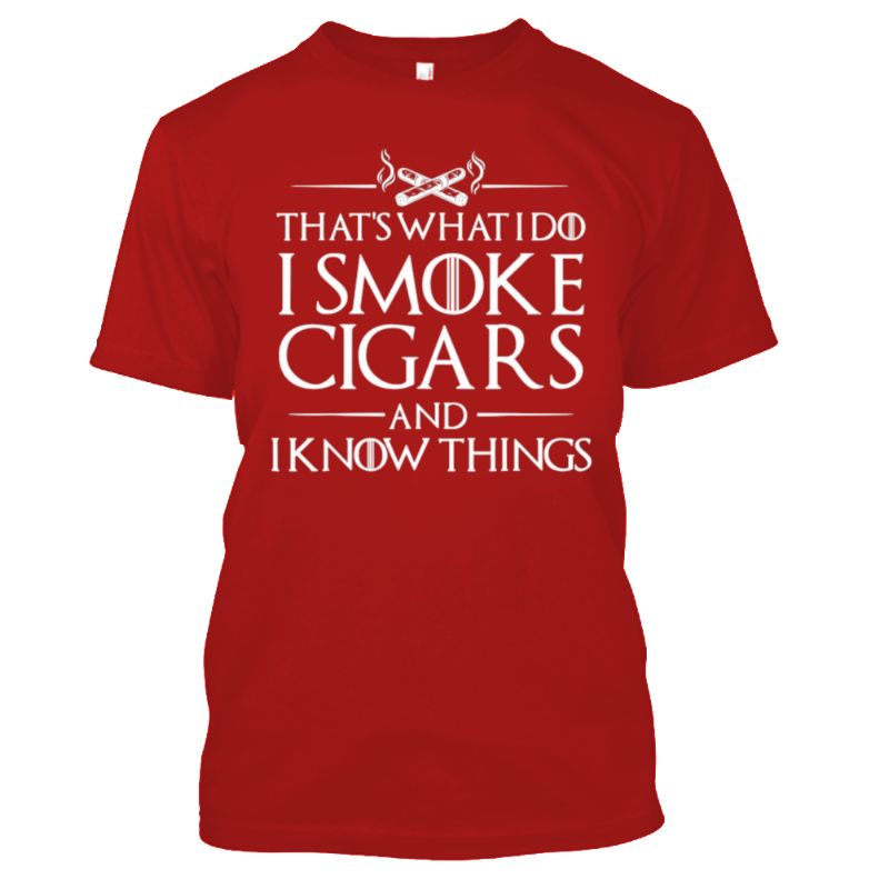 That's What I Do I Smoke Cigars And I Know Things T-Shirt-Red-XL-Daily Steals