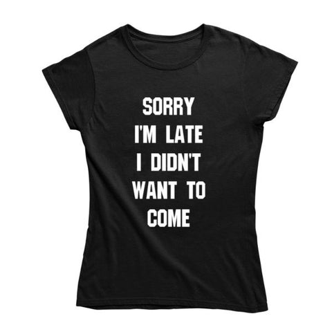 "Daily Steals-""Sorry I'm Late I Didn't Want To Come"" Women's T-Shirt-Women's Apparel-Black-Small-"