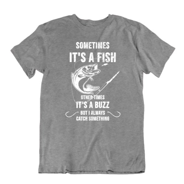 Sometimes It's a Fish Other Times It's a Buzz, But I Always Catch Something Funny Fishing T-Shirt-Sports Grey-Small-Daily Steals
