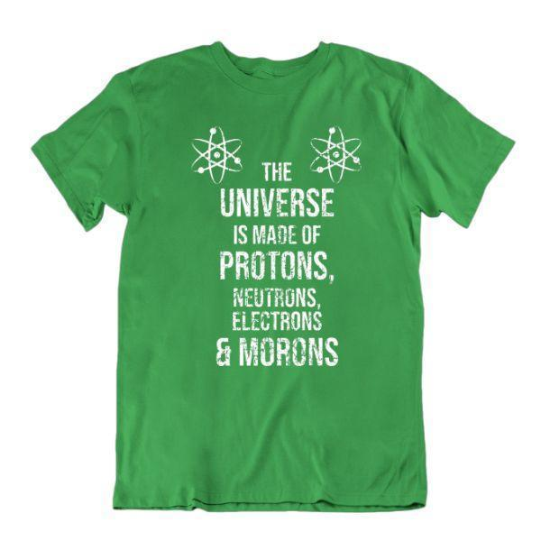 "Daily Steals-""The Universe Is Made Up Of Protons, Neutrons, Electrons & Morons"" T Shirt-Men's Apparel-Kelly Green-Small-"