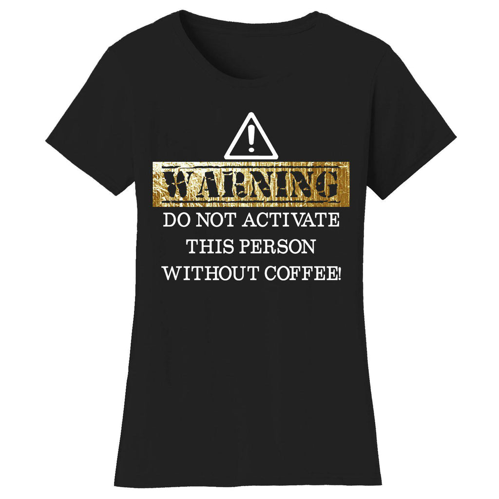 Women's Coffee Themed Humor T-Shirts-2X-Large-Warning Do Not Activate This Person - Black/Gold-Daily Steals